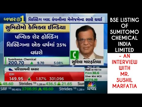 BSE Listing Of Sumitomo Chemical India Limited - An Interview With Mr. Sushil Marfatia (CNBC BAZAAR)