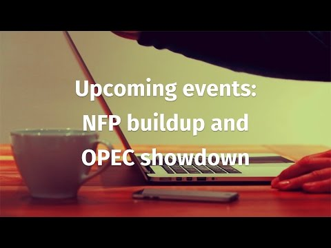 Upcoming events: NFP buildup and OPEC showdown