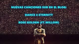 DANCE 4 ETERNITY & ROSE GOLDEN subtítulado Español (Blog)