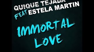 "QUIQUE TEJADA feat. ESTELA MARTIN ""Immortal Love"" (Official Video Clip)"
