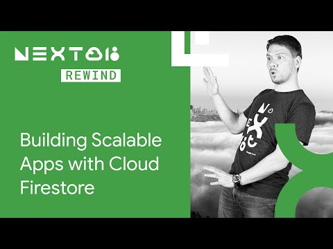 Building Scalable Apps with Cloud Firestore (Next Rewind '18)