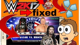 Problem fixed of wwe 2k17 ppsspp lag fixed, crash fixed,good graphics