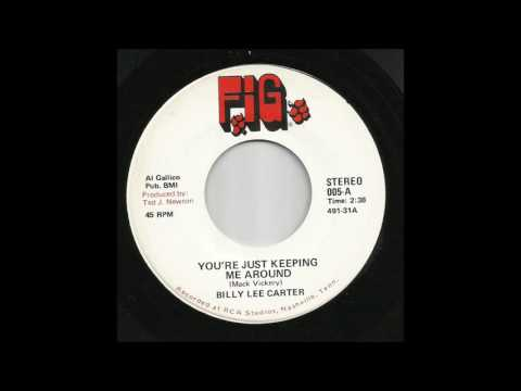 Billy Lee Carter - You're Just Keeping Me Around
