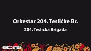 Orkestar 204. Tesličke Br. – 204. Teslička Brigada [Lyrics & English / Turkish Translation]