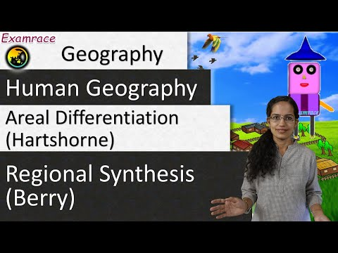 Areal Differentiation (Hartshorne) & Regional Synthesis (Berry): Prespectives in Human Geography