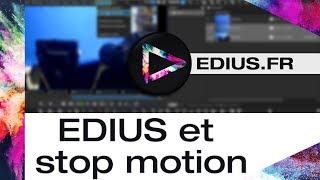 EDIUS.FR - EDIUS et stop motion