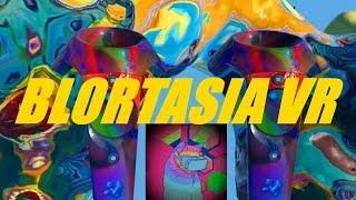VIRTUAL REALITY TANTRIC ACID TRIP | BLORTASIA (VIVE)