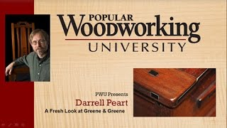Popular Woodworking University presents: A Fresh Look Greene & Greene, with Darrell Peart