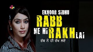 Eknoor Sidhu  | Rabb Ne Hi Rakh Lai | Goyal Music |  Latest Song 2017