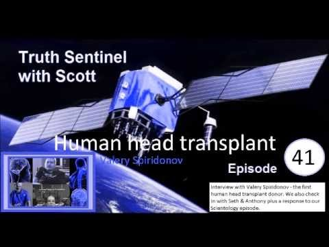 Truth Sentinel with Scott Episode 41 (Human head transplants & Scientology interview)