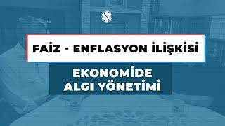 EKONOMİDE ALGI YÖNETİMİ | FAİZ – ENFLASYON İLİŞKİSİ
