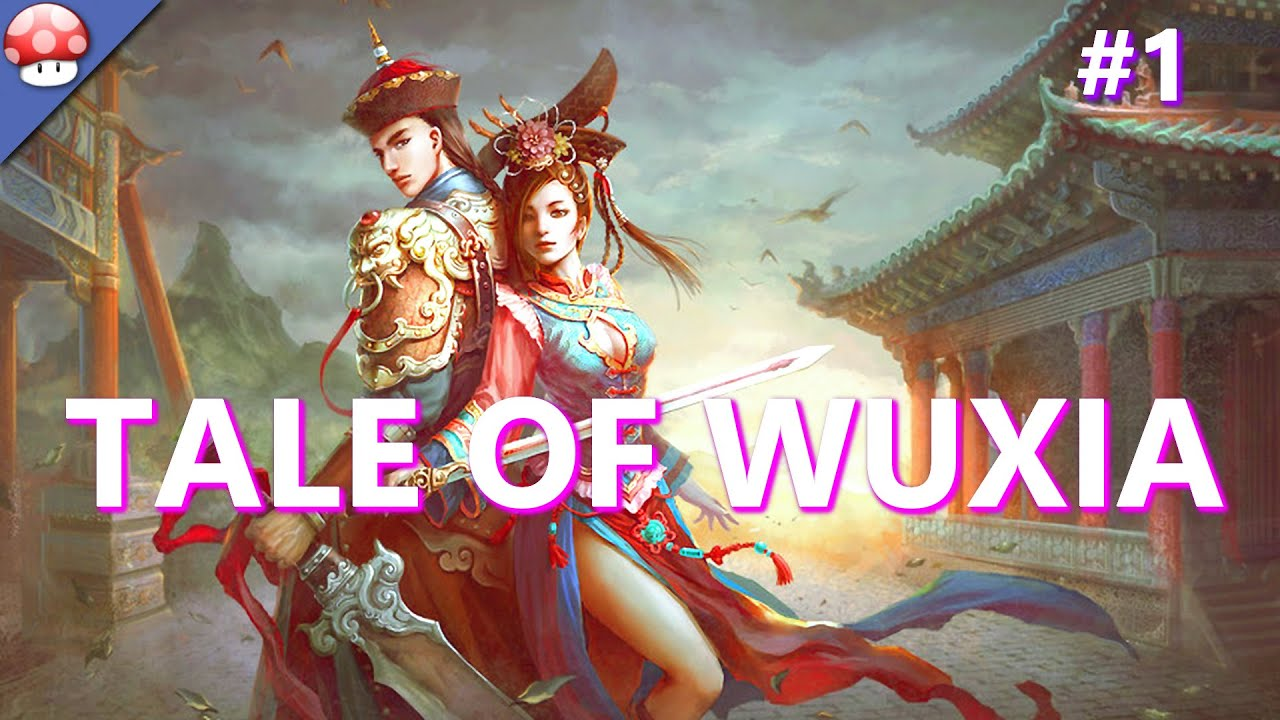 Tale of Wuxia Gameplay Walkthrough #1 | Let's Play Tale of Wuxia (PC HD)  (Steam) (60fps/1080p)