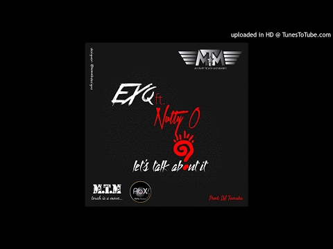 Ex Q - Let's Talk About It ft. Nutty O [Official Audio]