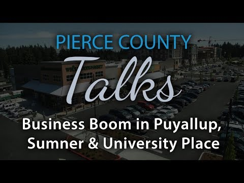 Pierce County Talks - Business Boom in Puyallup, Sumner & University Place