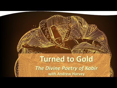 Andrew Harvey - Turned To Gold: The Divine Poetry Of Kabir