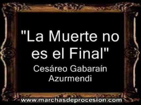 La Muerte no es el Final - Cesáreo Gabaráin Azurmendi [BM]