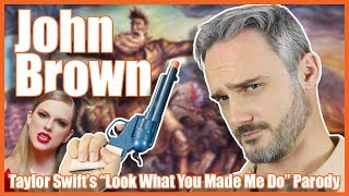 """John Brown  Taylor Swift's """"look What You Made Me Do"""" Parody"""