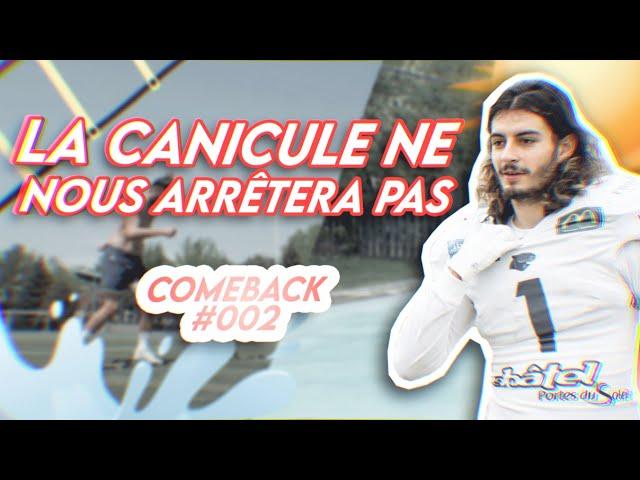 LA CANICULE NE NOUS ARRÊTERA PAS 🔥 - COMEBACK #002