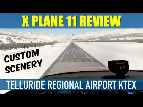 X Plane 11 Telluride Regional Airport Custom Scenery Review