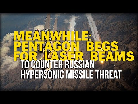 MEANWHILE: PENTAGON BEGS FOR LASER BEAMS TO COUNTER RUSSIAN HYPERSONIC MISSILE THREAT