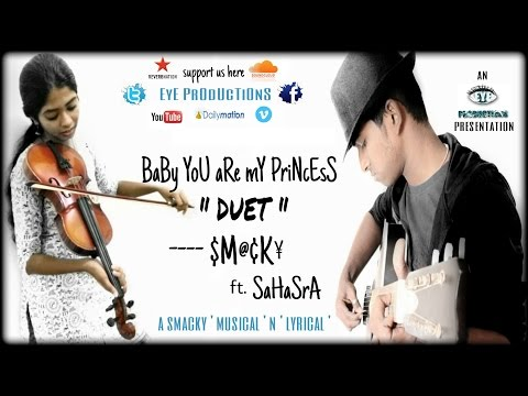 SMaCkY PoPpeR - BABY YOU ARE MY PRINCESS DUET ft.SaHaSrA   EyE productions