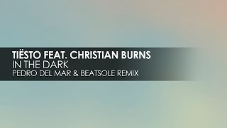 Tiësto featuring Christian Burns - In The Dark (Pedro del Mar & Beatsole Remix)