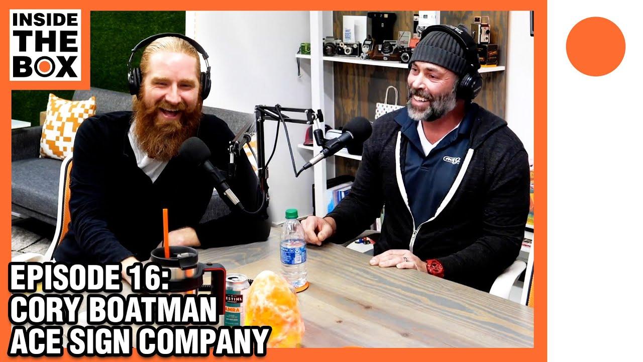 Ep16 - Inside The Box w/ Cory Boatman (Ace Sign Company)