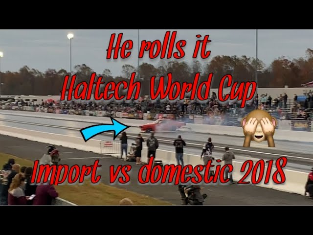 2018 Haltech World Cup Import Vs Domestic Some Of The Fastest Cars In The World