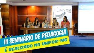 UNIFOR-MG REALIZA III SEMINÁRIO DE PEDAGOGIA