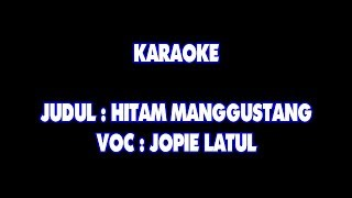 KARAOKE - HITAM MANGGUSTANG - JOPIE LATUL