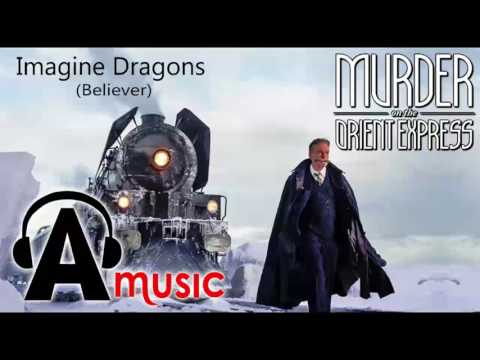 Murder on the Orient Express Trailer Song (Imagine Dragons - Believer )