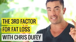The 3rd Factor For Fat Loss with Chris Dufey