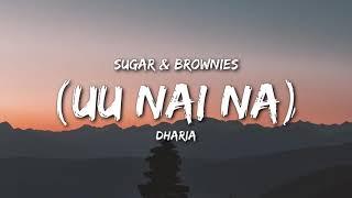 Dharia - (Uu Nai Na) Sugar And Brownies Lyrics
