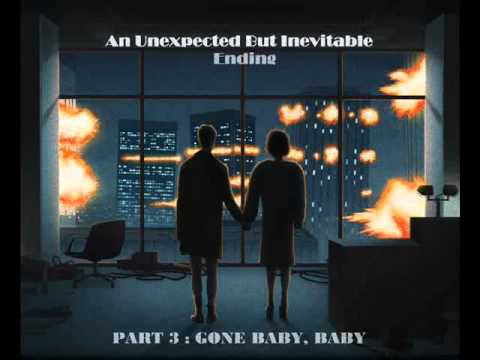 An Unexpected but Unevitable Ending part 3 : Gone Baby, Gone.
