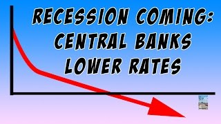 Recession Coming as Central Banks Begin LOWERING Interest Rates to Save Economy!