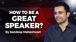 How to be a Great Speaker? By Sandeep Maheshwari I Hindi