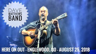 Here On Out - Dave Matthews Band - Englewood, CO - August 25, 2018