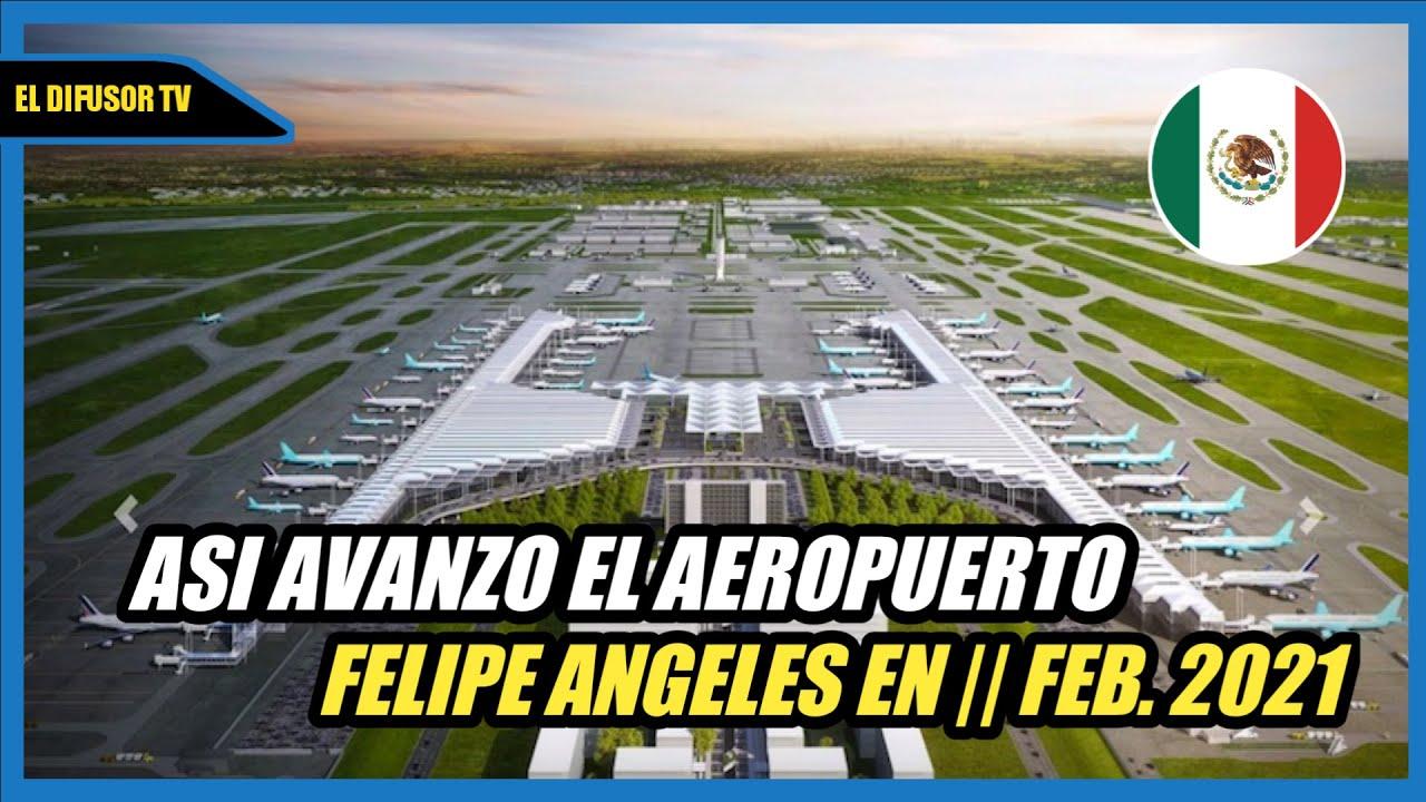 ASI AVANZO EL AEROPUERTO FELIPE ANGELES EN FEBRERO 2021.