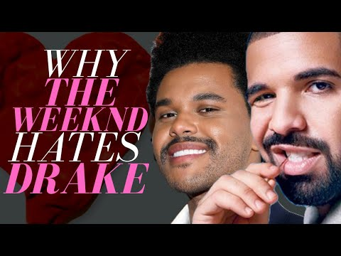 Why The Weeknd Hates Drake