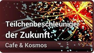 Was kommt nach dem LHC? • Cafe & Kosmos | Stefan Kluth