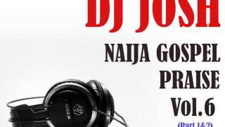DJ Josh - Naija Gospel Praise Vol  6 (Part 2)