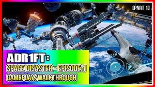 ADR1FT: Space Disaster | Episode 1 | Gameplay/Walkthrough [Part 1]