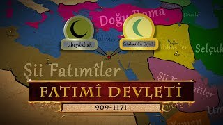 Şii Fatımî Devleti (909-1171)   Ubeydullah El Mehdi / Alparslan / Selahaddin Eyyubi