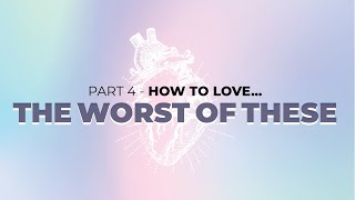 SERMON | February 28, 2021 | Sermon Series: How To Love…The Worst Of These