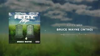 Fetty Wap - Bruce Wayne (Intro) [Official Audio]