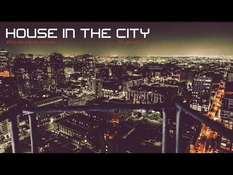 House In The City | House/Deep House Set | 2017 Mixed By Johnny M