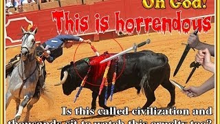 BULLFIGHTING - ONE OF THE MOST HIDEOUS FORM OF ANIMAL CRUELTY ON EARTH