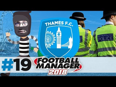 THAMES FC | EPISODE 19 | IT'S THE POLICE! | FOOTBALL MANAGER 2018