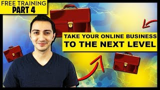 How to Take Your Online Business to The Next Level (Free Training Part 4)