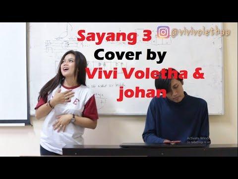 SAYANG 3 Cover By Vivi Voletha ft Johan Tito// Cip : Antok ilham Wijaya